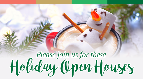 Please join us for these Holiday Open Houses