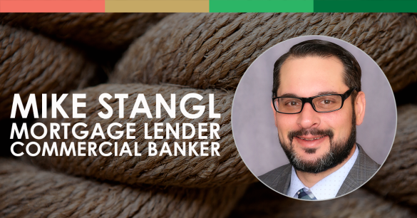 Mike Stangl, Mortgage Lender and Commercial Banker