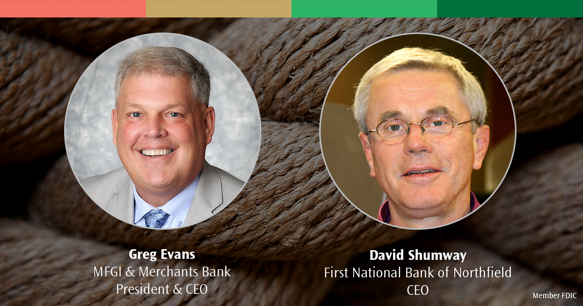 Greg Evans, Merchants Bank President & CEO and David Shumway. First National Bank of Northfield CEO